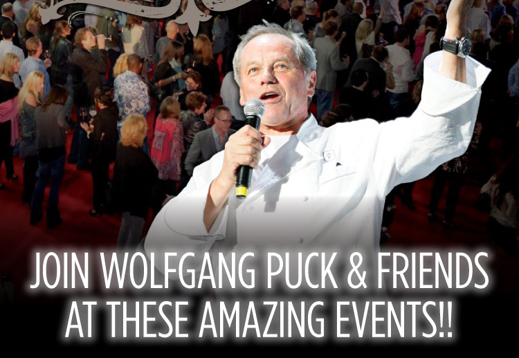 Join Wolfgang Puck & Friends at These Amazing Events!!