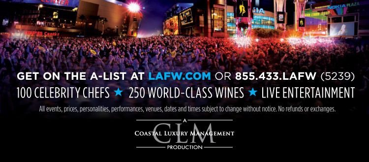 Get on the A-List at LAFW.COM or 855.433.LAFW (5239) - 100 Celebrity Chefs - 250 World-Class Wines - Live Entertaiment